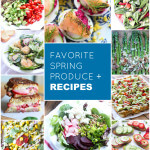 Favorite Spring Produce + Recipes
