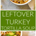 Long image of leftover turkey tortilla soup in white bowl