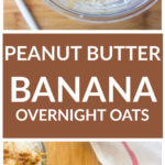 Overhead view of peanut butter banana oats in glass container