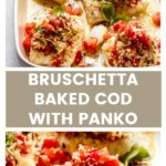 Bruschetta baked cod with panko, parmesan, and lemon butter